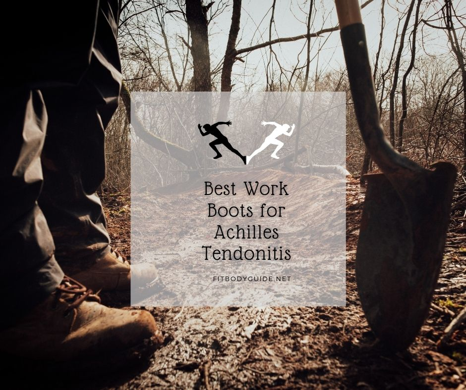 Best Work Boots for Achilles Tendonitis