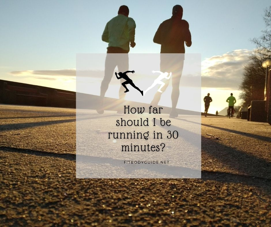 How far should I be running in 30 minutes?