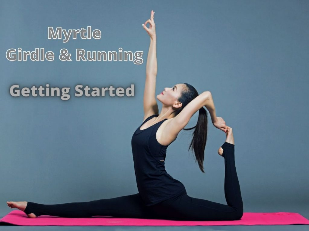 Myrtle Girdle & Running Exercises – Getting Started